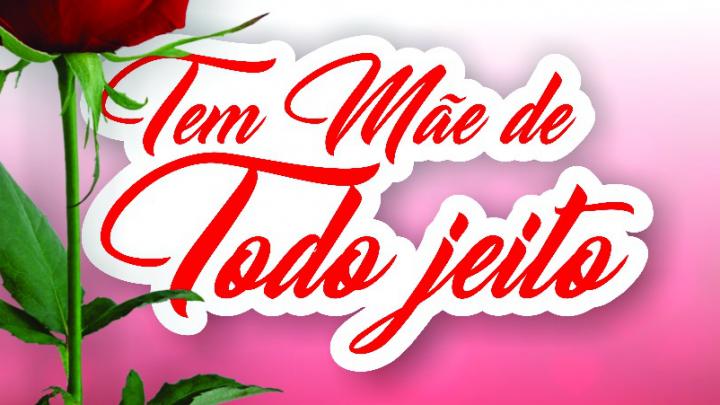 """Prefeitura promoverá segunda edição do evento """"Tem Mãe de Todo Jeito"""", para comemorar o dia das Mães"""